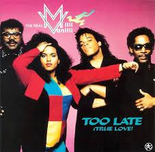 """Ya lo dice el título: """"Too late"""", demasiado tarde, Milli Vanilli"""