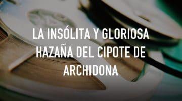 La insólita y gloriosa hazaña del cipote de Archidona, el café de la Historia
