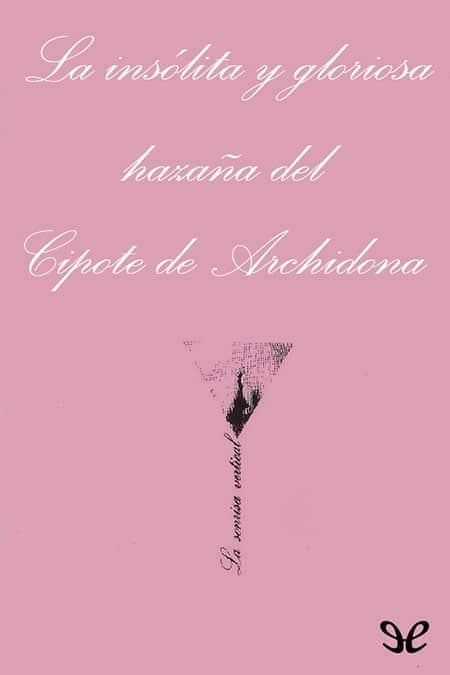 Libro La insólita y gloriosa hazaña del cipote de Archidona - el café de la Historia